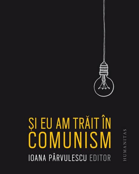 RECENZIE IOANA PÂRVULESCU – ȘI EU AM TRĂIT ÎN COMUNISM