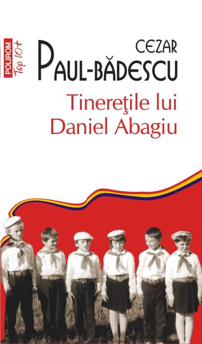 RECENZIE CEZAR PAUL-BĂDESCU – TINEREȚILE LUI DANIEL ABAGIU